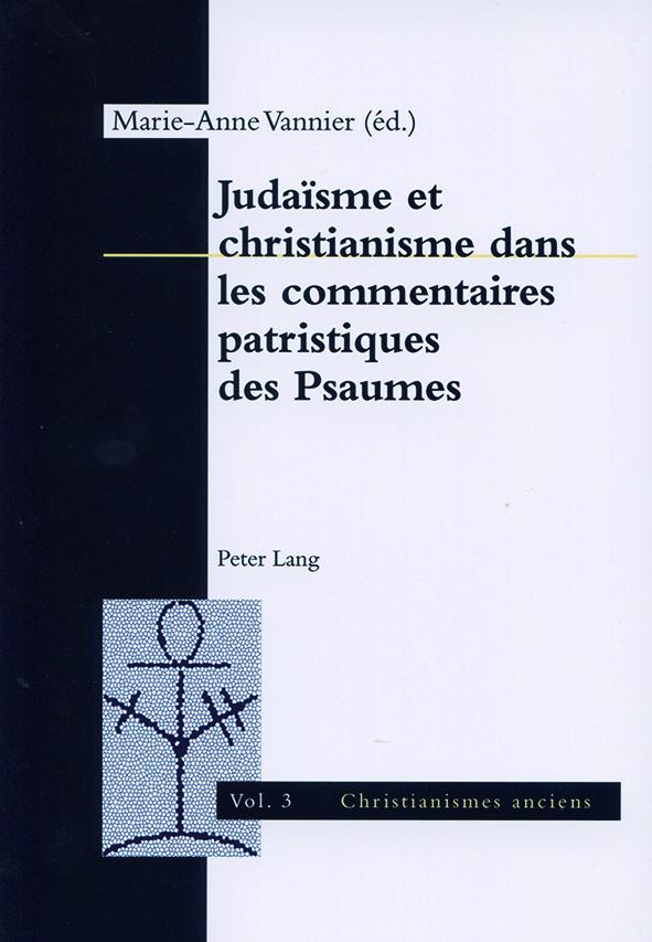 Judaïsme et christianisme dans les commentaires patristiques des Psaumes et des prophètes, Bern, Peter Lang, 2015